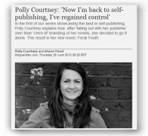 "Guardian - Polly Courtney: ""Now I'm back to self-publishing, I've regained control."" - http://www.theguardian.com/books/2013/jun/20/self-publishing-polly-courtney"